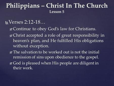  Verses 2:12-18…  Continue to obey God's law for Christians.  Christ accepted a role of great responsibility in heaven's plan, and He fulfilled His.