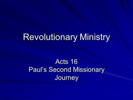 Revolutionary Ministry Acts 16 Paul's Second Missionary Journey.
