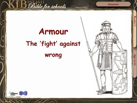 Armour The 'fight' against wrong Route C Age 9-10 Armour.