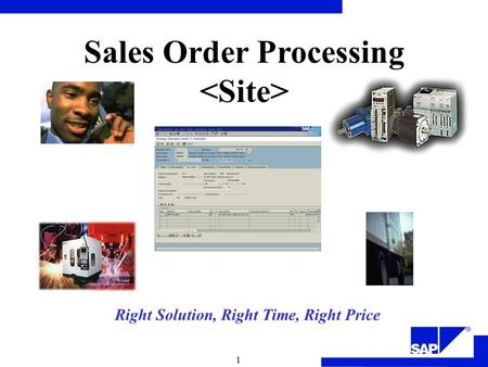 1 Right Solution, Right Time, Right Price Sales Order Processing.