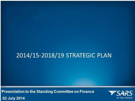 Presentation to the Standing Committee on Finance 02 July 2014 2014/15-2018/19 STRATEGIC PLAN.