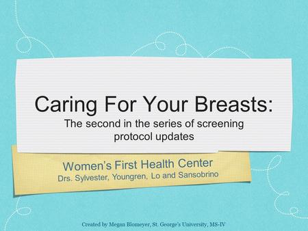 Caring For Your Breasts: The second in the series of screening protocol updates Women's First Health Center Drs. Sylvester, Youngren, Lo and Sansobrino.