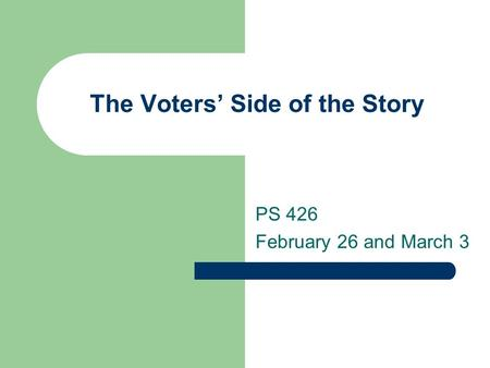 The Voters' Side of the Story PS 426 February 26 and March 3.