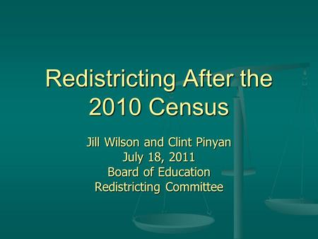 Redistricting After the 2010 Census Jill Wilson and Clint Pinyan July 18, 2011 Board of Education Redistricting Committee.