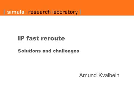 IP fast reroute s olutions and challenges Amund Kvalbein.