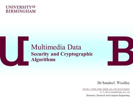 Multimedia Data Security and Cryptographic Algorithms Dr Sandra I. Woolley  Electronic, Electrical.