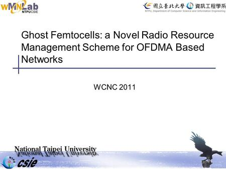 Ghost Femtocells: a Novel Radio Resource Management Scheme for OFDMA Based Networks WCNC 2011.