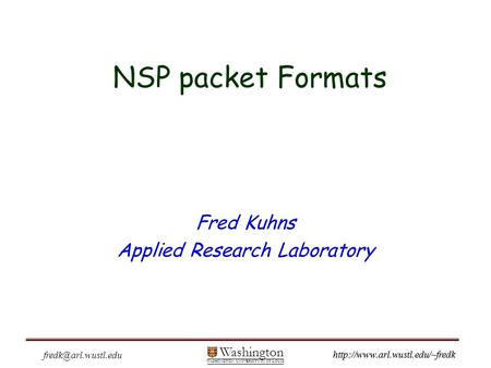 Washington WASHINGTON UNIVERSITY IN ST LOUIS  Fred Kuhns Applied Research Laboratory NSP packet Formats.