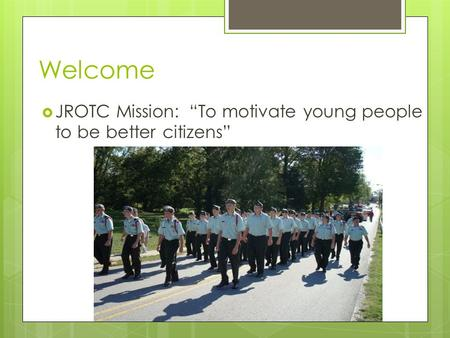 "Welcome  JROTC Mission: ""To motivate young people to be better citizens"""