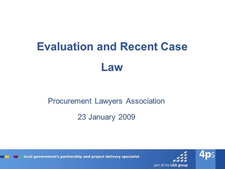 Evaluation and Recent Case Law Procurement Lawyers Association 23 January 2009.