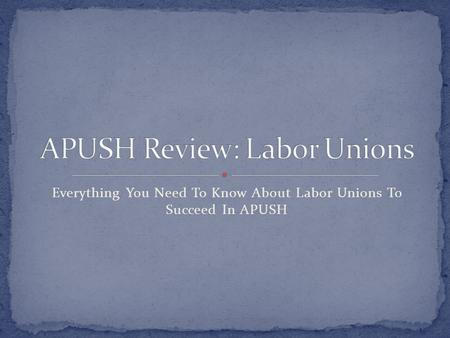 Everything You Need To Know About Labor Unions To Succeed In APUSH.