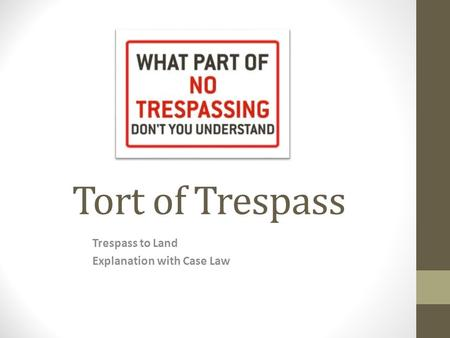 Tort of Trespass Trespass to Land Explanation with Case Law.