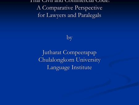 The Reception of Terminology with Difficulties in Thai Civil and Commercial Code: A Comparative Perspective for Lawyers and Paralegals by Jutharat Compeerapap.