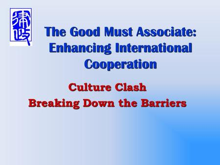 The Good Must Associate: Enhancing International Cooperation Culture Clash Breaking Down the Barriers.