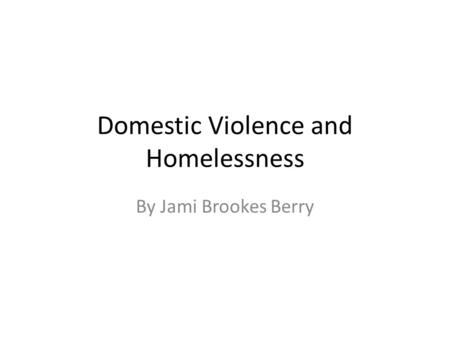 Domestic Violence and Homelessness By Jami Brookes Berry.
