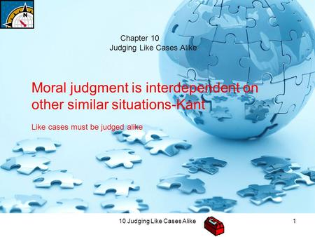 10 Judging Like Cases Alike1 Chapter 10 Judging Like Cases Alike Moral judgment is interdependent on other similar situations-Kant Like cases must be judged.