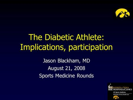 The Diabetic Athlete: Implications, participation Jason Blackham, MD August 21, 2008 Sports Medicine Rounds.