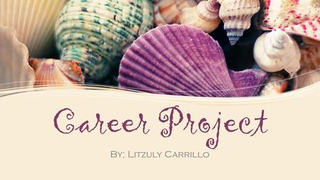 Career Project By; Litzuly Carrillo. Career Choice  Dietitian/Nutritionist Dietitian- an expert on diet and nutrition, who designs nutrition programs.