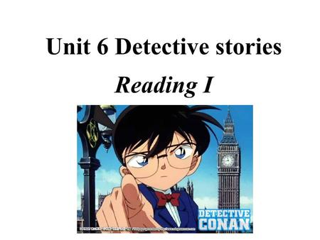 Unit 6 Detective stories Reading I Review the contents 1 Why ______ you __________ ( 穿衣服 ) like that ? 2 What's your job? I'm a __________ ( 侦探 ). 3.