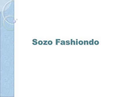 Sozo Fashiondo. Sozo Fashionindo is a Trading Manufacturer. Our main business for USA, Europe & Japan. To Maintain the production of high quality products,