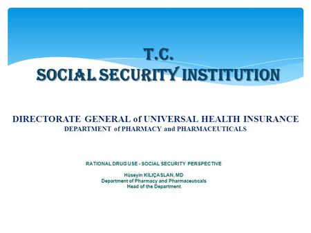 T.C. SOCIAL SECURITY INSTITUTION DIRECTORATE GENERAL of UNIVERSAL HEALTH INSURANCE DEPARTMENT of PHARMACY and PHARMACEUTICALS RATIONAL DRUG USE - SOCIAL.