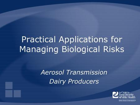 Practical Applications for Managing Biological Risks Aerosol Transmission Dairy Producers.