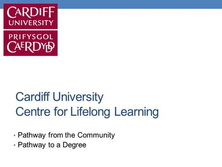 Cardiff University Centre for Lifelong Learning Pathway from the Community Pathway to a Degree.
