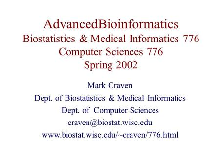AdvancedBioinformatics Biostatistics & Medical Informatics 776 Computer Sciences 776 Spring 2002 Mark Craven Dept. of Biostatistics & Medical Informatics.
