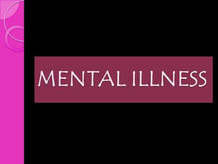 MENTAL ILLNESS. Approximately one-third of the adult population in the United States at some point in time meets the diagnostic criteria for a mental.