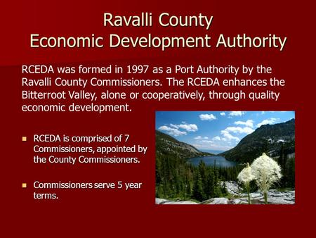 Ravalli County Economic Development Authority RCEDA is comprised of 7 Commissioners, appointed by the County Commissioners. RCEDA is comprised of 7 Commissioners,
