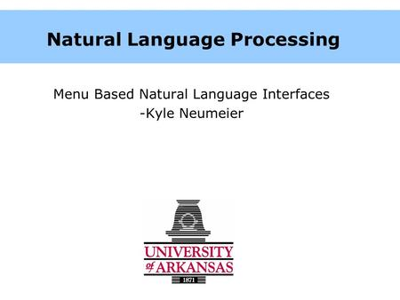 Natural Language Processing Menu Based Natural Language Interfaces -Kyle Neumeier.