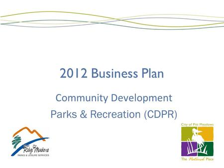 2012 Business Plan Community Development Parks & Recreation (CDPR)
