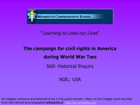 """Learning to Lead our Lives"" The campaign for civil rights in America during World War Two Skill: Historical Enquiry NGfL: USA All images/ cartoons are."