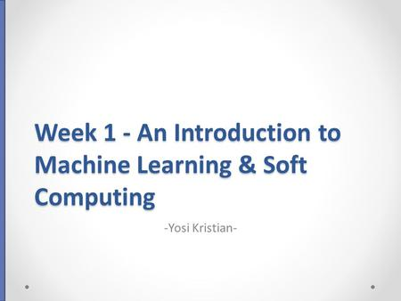 Week 1 - An Introduction to Machine Learning & Soft Computing