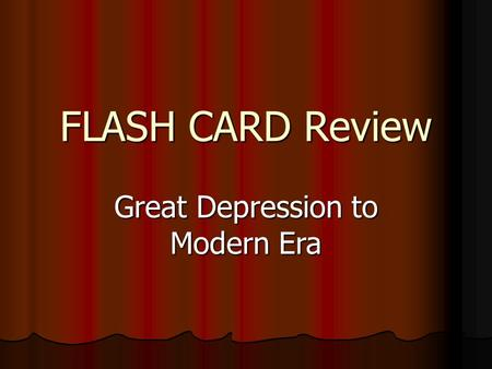 FLASH CARD Review Great Depression to Modern Era.