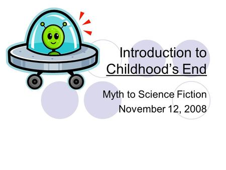 Introduction to Childhood's End Myth to Science Fiction November 12, 2008.