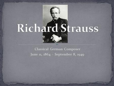 Classical German Composer June 11, 1864 – September 8, 1949.