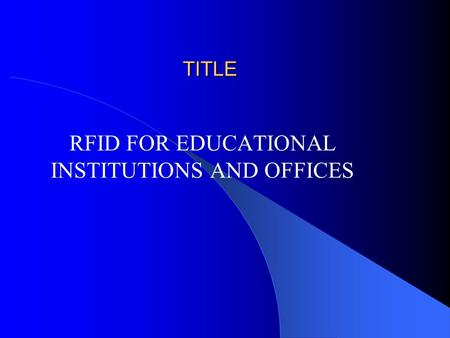 TITLE RFID FOR EDUCATIONAL INSTITUTIONS AND OFFICES.