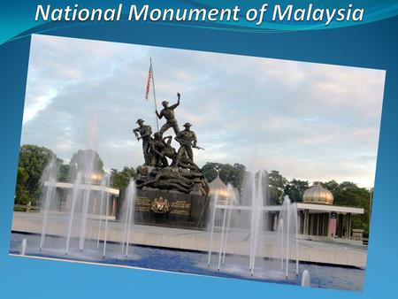 The Tug Negara or National Monument was erected in honor of the fallen heroes of the 1st and 2nd World Wars, as well as the Malayan Emergency from the.
