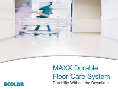 1 MAXX Durable Floor Care System Durability Without the Downtime.