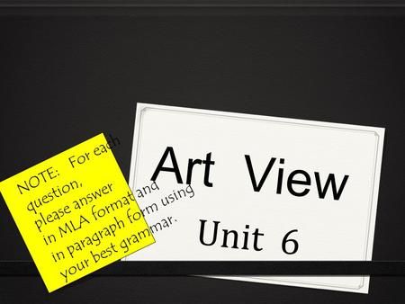 Art View Unit 6 NOTE: For each question, please answer in MLA format and in paragraph form using your best grammar.
