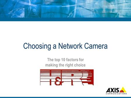 Choosing a Network Camera The top 10 factors for making the right choice.