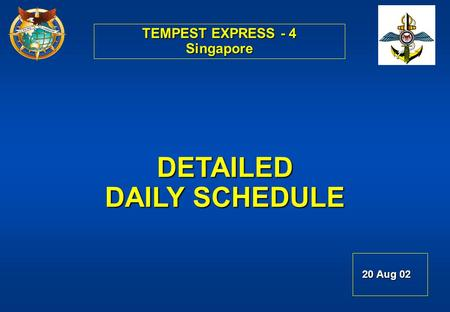 TEMPEST EXPRESS - 4 Singapore DETAILED DAILY SCHEDULE 20 Aug 02 20 Aug 02.
