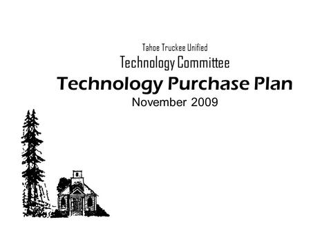 Tahoe Truckee Unified Technology Committee Technology Purchase Plan November 2009.