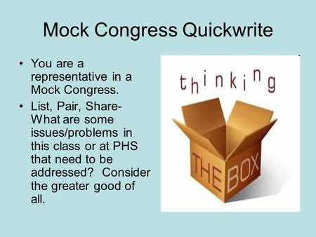 Mock Congress Quickwrite You are a representative in a Mock Congress. List, Pair, Share- What are some issues/problems in this class or at PHS that need.
