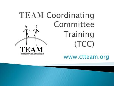 TEAM Coordinating Committee Training (TCC).  Introductions  Mission of the TEAM Program  Design of the TEAM Program  Overview of the Module Process.
