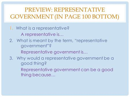 "PREVIEW: REPRESENTATIVE GOVERNMENT (IN PAGE 100 BOTTOM) 1.What is a representative? A representative is… 2. What is meant by the term, ""representative."