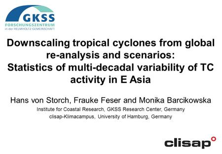 Downscaling tropical cyclones from global re-analysis and scenarios: Statistics of multi-decadal variability of TC activity in E Asia Hans von Storch,