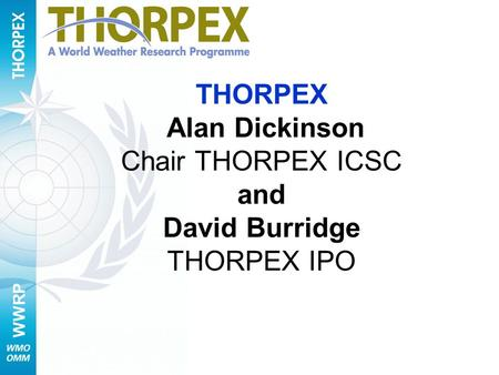 WWRP THORPEX Alan Dickinson Chair THORPEX ICSC and David Burridge THORPEX IPO.