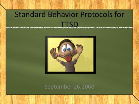 Standard Behavior Protocols for TTSD September 26,2008.